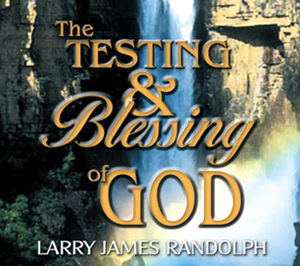 The Testing and Blessing of God by Larry Randolph