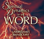 Spiritual Dynamics of the Word by Larry Randolph