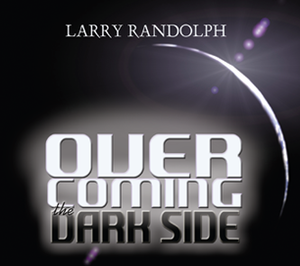 Overcoming the Dark Side by Larry Randolph