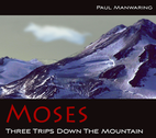 Moses: Three Trips Down the Mountain by Paul Manwaring