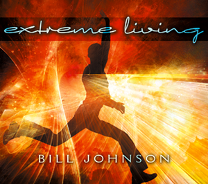 Extreme Living by Bill Johnson