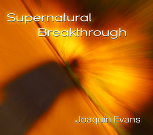 Supernatural Breakthrough by Joaquin Evans
