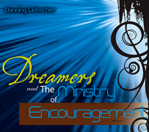 Dreamers and the Ministry of Encouragement by Banning Liebscher