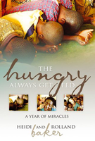 The Hungry Always Get Fed by Rolland & Heidi Baker