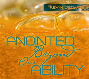 Anointed Beyond Our Ability by Kevin Dedmon
