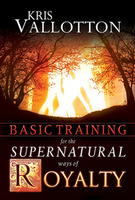 Basic Training for the Supernatural Ways of Royalty Workbook by Kris Vallotton