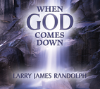 When God Comes Down by Larry Randolph