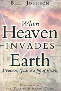 When Heaven Invades Earth Book by Bill Johnson