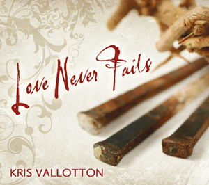 Love Never Fails (OLD) by Kris Vallotton