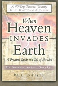When Heaven Invades Earth Devotional by Bill Johnson