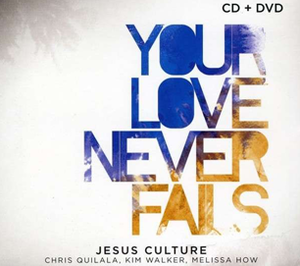 Your Love Never Fails (CD + DVD) by Jesus Culture Music