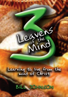 Three Leavens of the Mind by Bill Johnson