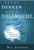 Neues Denken Neue Vollmacht (The Supernatural Power of a Transformed Mind - German) by Bill Johnson