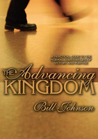 The Advancing Kingdom by Bill Johnson