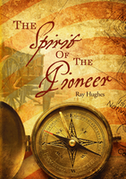 The Spirit of the Pioneer by Ray Hughes