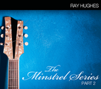 The Minstrel Series part 2 by Ray Hughes