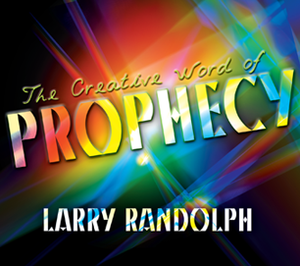 The Creative Word of Prophecy by Larry Randolph
