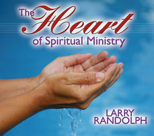 The Heart of Spiritual Ministry by Larry Randolph