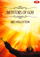 Imitators of God by Kris Vallotton