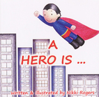 A Hero Is by Nikki Rogers