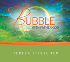 Bubble With Father God by Teresa Liebscher