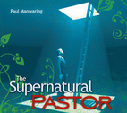 The Supernatural Pastor by Paul Manwaring