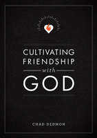 Cultivating Friendship With God by Chad Dedmon