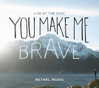 You Make Me Brave by Bethel Music