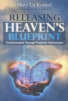 Releasing Heaven's Blueprint: Transformation Through Prophetic Intercession by Mary Lu Konkel