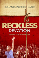 Reckless Devotion by Rolland & Heidi Baker