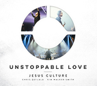 Unstoppable Love by Jesus Culture Music