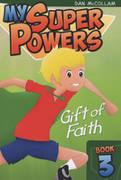 My Super Powers - Gift of Faith by Dan McCollam