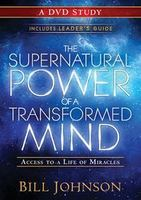 The Supernatural Power of the Transformed Mind Bible Study Curriculum by Bill Johnson