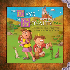 The Ways of Royalty by Kris Vallotton