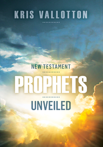 New Testament Prophets Unveiled by Kris Vallotton