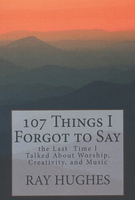 107 Things I Forgot to Say by Ray Hughes
