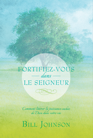Strengthen Yourself In The Lord (FORTIFIEZ-VOUS DANS LE SEIGNEUR) by Bill Johnson
