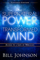 The Supernatural Power of the Transformed Mind Expanded Edition by Bill Johnson