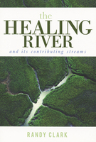 The Healing River by Randy Clark