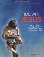 Time with Jesus: Help Children Build Their Own History with God by Shelly McCandliss