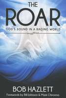 The Roar: God's Sound in a Raging World by Bob Hazlett