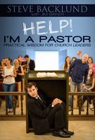 Help! I'm a Pastor: Practical Wisdom for Church Leaders by Steve Backlund