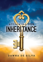 Attaining Our Inheritance  by Dawna De Silva