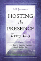 Hosting the Presence Every Day by Bill Johnson