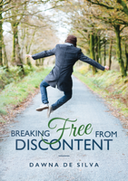 Breaking Free From Discontent by Dawna De Silva