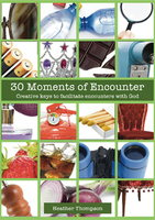 30 Moments of Encounter by Heather Thompson