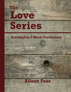 The Love Series: A Complete 5 Week Curriculum by Aileen Foos