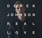 Real Love by Derek Johnson and Jesus Culture Music