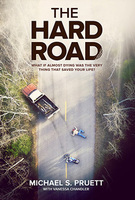 The Hard Road: What If Almost Dying Was the Very Thing that Saved Your Life? by Michael S. Pruett
