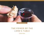 The Power of the Lord's Table by Chris Gore